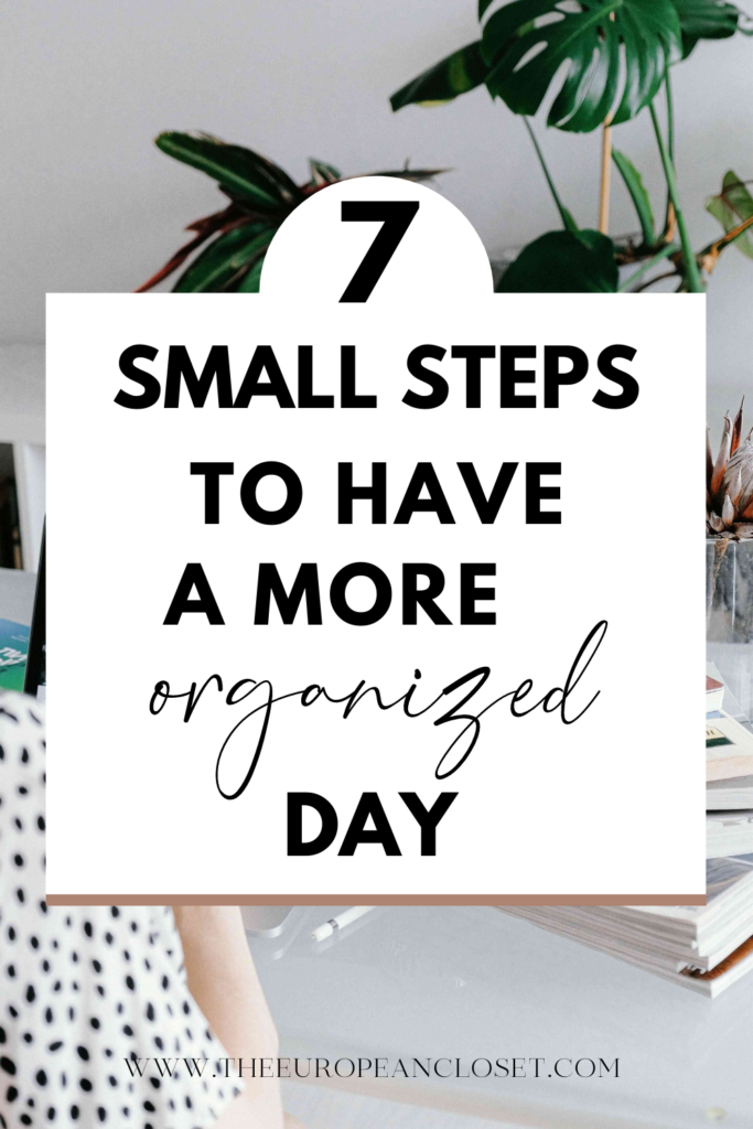 Want to be more organized but don't know how? Here are 7 key steps you should follow daily in order to have a more organized day.